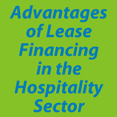Advantages of Lease Financing in the Hospitality Sector